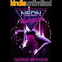 Neon Dungeon: A LitRPG / GameLit Adventure