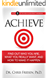 ACHIEVE: Find Out Who You Are, What You Really Want, And How To Make It Happen (The High Achievement Handbook Book 1)
