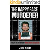 The Happy Face Murderer: The Life of Serial Killer Keith Hunter Jesperson (Serial Killers Book 3)