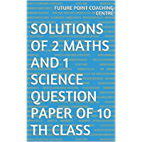 Solutions of 2 Maths and 1 Science Question Paper of 10 th Class CBSE (English Edition)