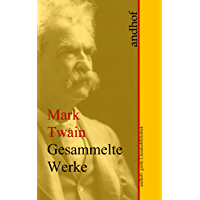 Mark Twain: Gesammelte Werke: Andhofs große Literaturbibliothek (German Edition)
