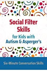 Social Filter Skills for Kids with Autism & Asperger's Kindle Edition