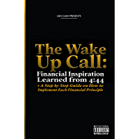The Wake Up Call: Financial Inspiration Learned from 4:44 + A Step by Step Guide on How to Implement Each Financial… book cover