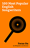 Focus On: 100 Most Popular English Songwriters: Harry Styles, Elton John, Eric Clapton, Liam Payne, Damon Albarn, Slash (musician), Syd Barrett, Sade (singer), ... Page, Ellie Goulding, etc. (English Edition)