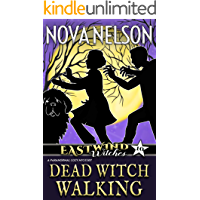 Dead Witch Walking: A Paranormal Cozy Mystery (Eastwind Witches Cozy Mysteries Book 10)