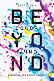 Beyond Colorblind: Redeeming Our Ethnic Journey