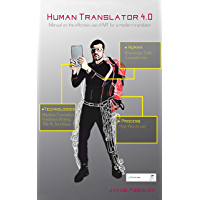 Human Translator 4.0: The ultimate guide to Machine Translation for a modern translator (English Edition)