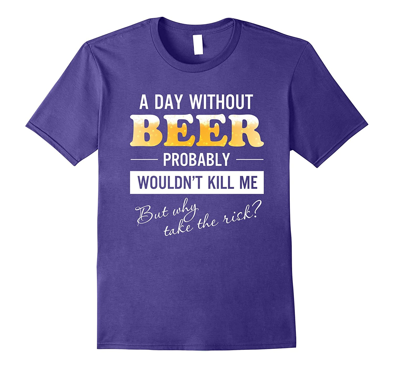 A Day Without Beer Probably Wouldn't Kill Me T-shirt-TH