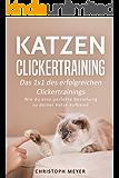 Katzen Clickertraining: Das 1x1 des erfolgreichen Clickertrainings - Wie du eine perfekte Beziehung zu deiner Katze aufbaust (Katzen trainieren 3)
