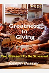 Greatness In Giving: Too Blessed To Be Stressed Kindle Edition