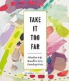 Take It Too Far: Abundant Life, Boundless Love, Unending Grace
