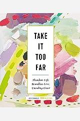 Take It Too Far: Abundant Life, Boundless Love, Unending Grace Kindle Edition