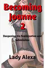 Becoming Joanne 2: Deepening his feminization and submission (Feminization and femdom) Kindle Edition