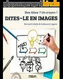 Dites-le en images: Des idées ? Un crayon !