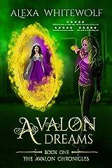 Avalon Dreams: A Modern Day Arthurian Fantasy (Avalon Chronicles Book 1) Kindle Edition