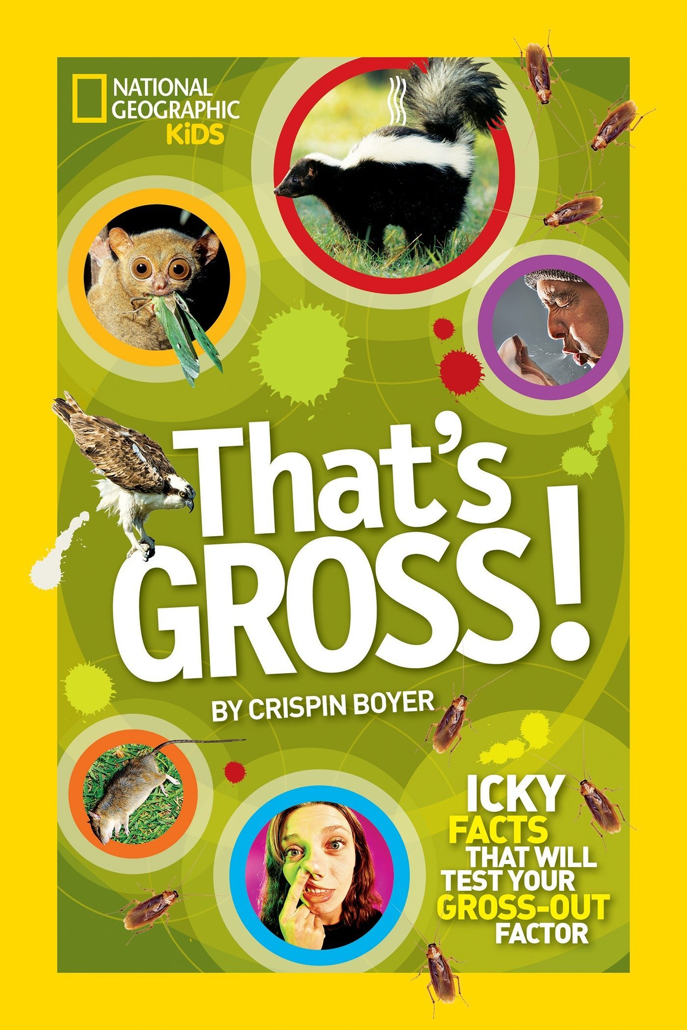 That's Gross!: Icky Facts That Will Test Your Gross-Out Factor (National Geographic Kids)