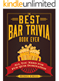 The Best Bar Trivia Book Ever: All You Need for Pub Quiz Domination