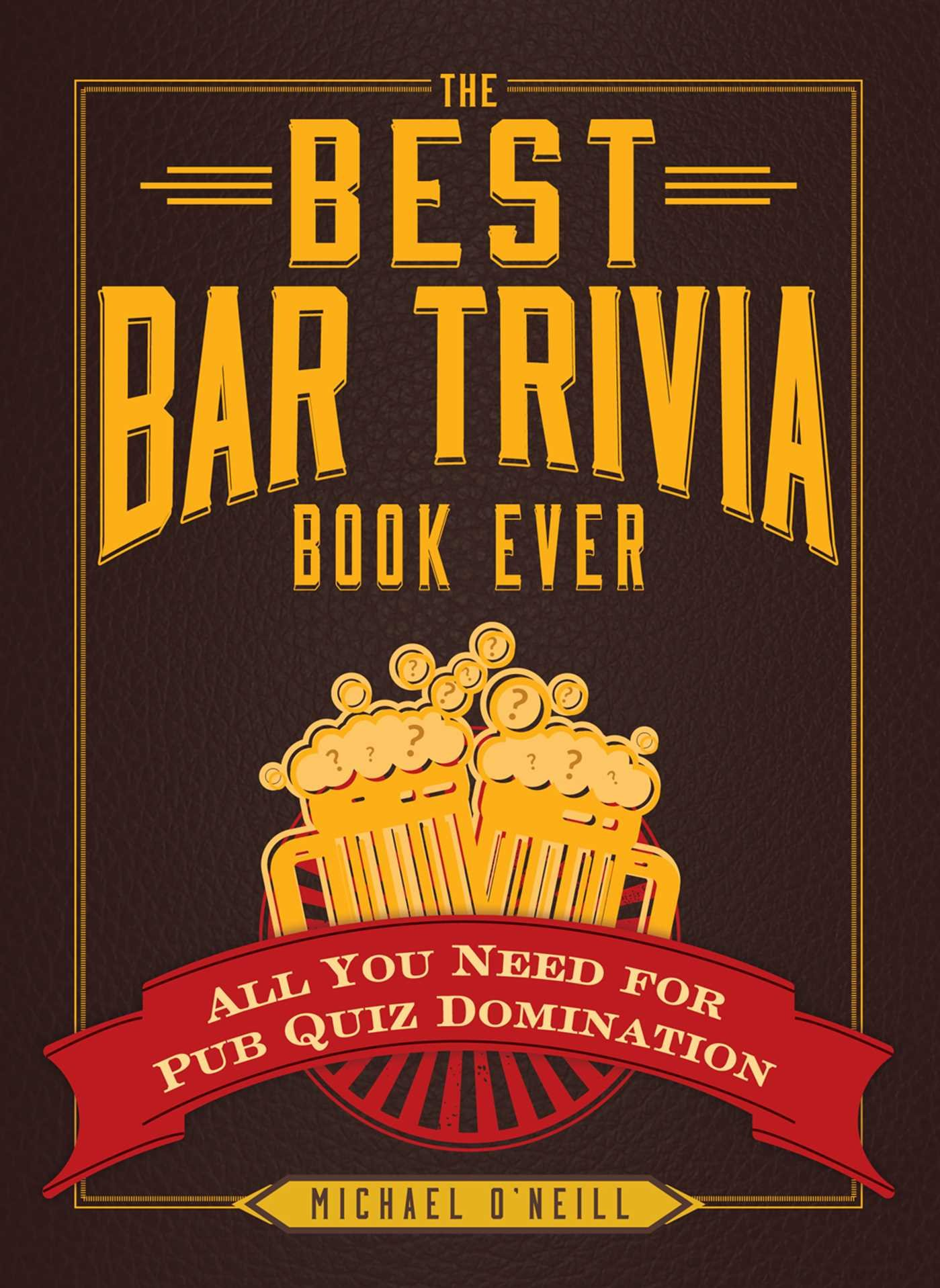 The Best Bar Trivia Book Ever: All You Need for Pub Quiz Domination:  Michael O'Neill: 9781440579479: Amazon.com: Books