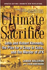 Ultimate Sacrifice: John and Robert Kennedy, the Plan for a Coup in Cuba, and the Murder of JFK Kindle Edition