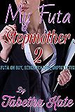 My Futa Stepmother 2: Futa on Guy, Sissification, Unprotected