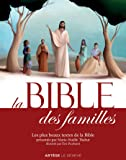 La Bible des familles: Les plus beaux textes de la Bible présentés par Marie-Noëlle Thabut, illustrés par Eric Puybaret