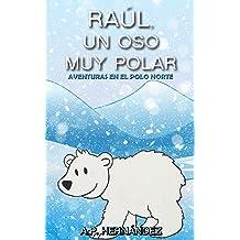 Raúl, un oso muy polar: Aventuras en el Polo Norte (Explora el mundo de los animales) (Spanish Edition) Oct 1, 2018