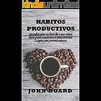 HABITOS PRODUCTIVOS: Descubra cómo un buen día y una rutina diaria pueden aumentar su productividad. La guía para personas exitosas.