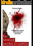Il sangue sacro di Napoli: Viaggio tra le reliquie di sangue miracolose e le loro storie