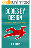Bodies By Design: The 2nd Jasmine Frame Novel (Jasmine Frame Detective)