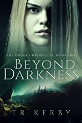 Beyond Darkness: The Order Chronicles: Book One Kindle Edition