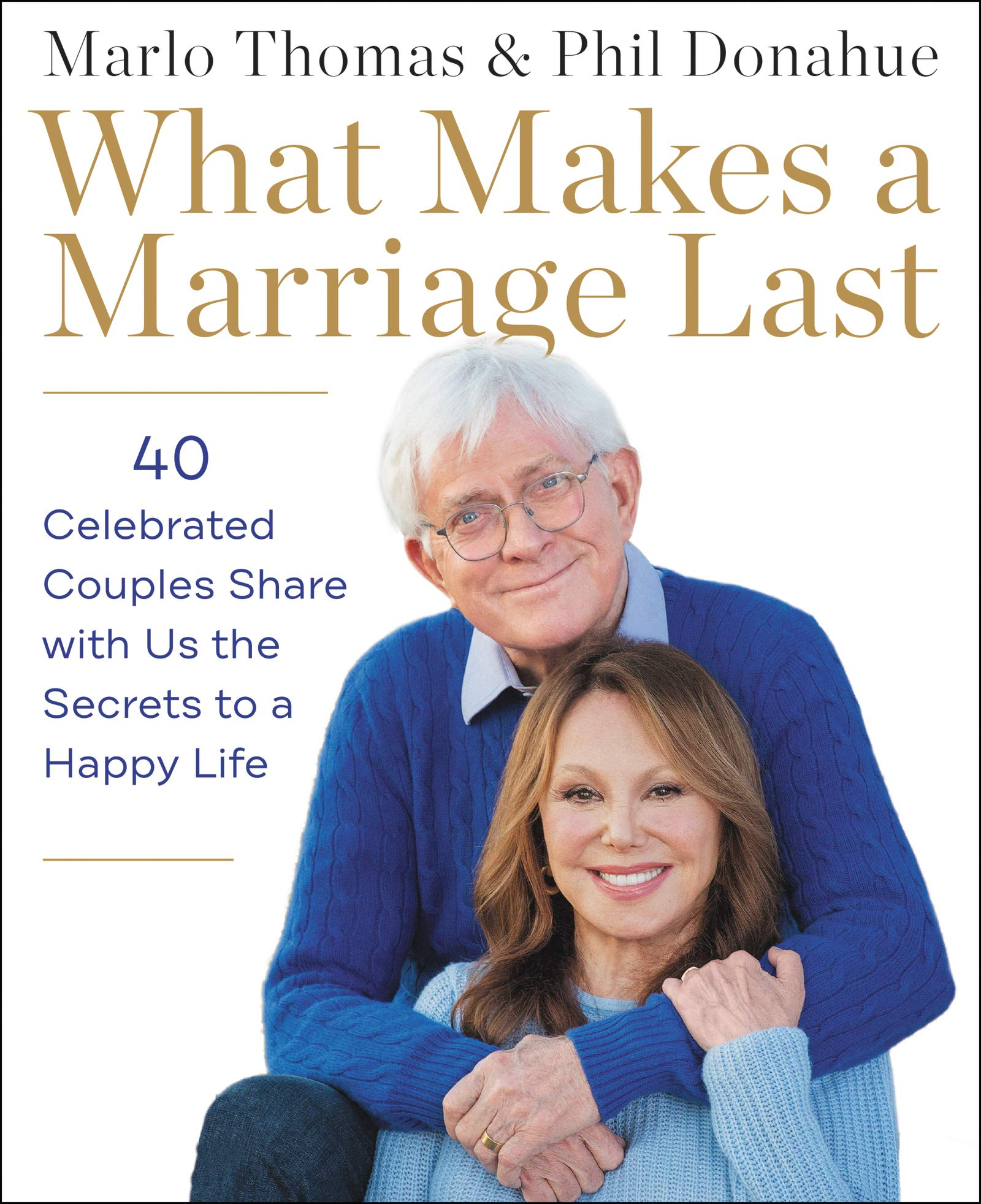 What Makes a Marriage Last: 40 Celebrated Couples Share with ...