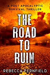 The Road to Ruin: A Post Apocalyptic Thriller (A World Torn Down Book 1) Kindle Edition