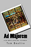 Ad Majorem: A Gay Man's Spiritual Testament