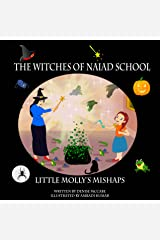 The Witches of Naiad School: Little Molly's Mishaps (Short Stories for Kids, (ages 3-8)  Kids Books, Bedtime Stories For Kids, Children Books, Picture Books, Teaching Values Book 1) Kindle Edition