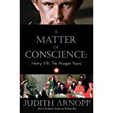 A Matter of Conscience: : Henry VIII, The Aragon Years