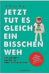 """Jetzt tut es gleich ein bisschen weh: Die geheimen Tagebücher eines Assistenzarztes - """"Herzzerreißend und saukomisch!"""" John Niven (German Edition) Kindle Edition"""