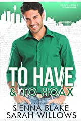 To Have & To Hoax: A Fake Fiancé Romantic Comedy (Billionaires Down Under) Kindle Edition