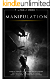 Manipulation: How to Manipulate People Through Dark Psychology, Persuasion, Hypnosis, Body Language, NLP and Mind Control
