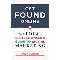 Get FOUND Online: The Local Business Owner's Guide to Digital Marketing