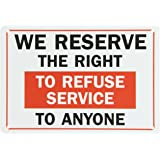 "SmartSign Plastic Sign, Legend ""Reserve the Right to Refuse Services to Anyone"", 7"" high x 10"" wide, Black/Red on White"