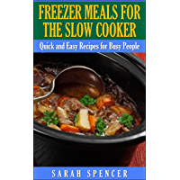 Freezer Meals for the Slow Cooker: Quick and Easy Recipes for Busy People (English Edition)