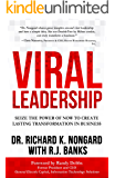 Viral Leadership: Seize the Power of Now to Create Lasting Transformation in Business