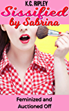 Sissified by Sabrina: Feminized and Auctioned Off (English Edition)