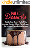 Paleo Desserts: Satisfy Your Sweet Tooth With Over 100 Quick and Easy Paleo Dessert Recipes & Paleo Diet Baking Recipes (gluten free, lose belly fat, paleo ... diet desserts, paleo diet, wheat free)