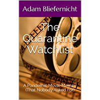 The Quarantine Watchlist: A Pandemic Movie Memoir (That Nobody Asked For)