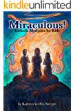 Miraculous!: Catholic Mysteries for Kids (Catholic Stories for Kids Book 2)