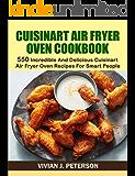 CUISINART AIR FRYER OVEN COOKBOOK: 550 INCREDIBLE AND DELICIOUS CUISINART AIR FRYER OVEN RECIPES FOR SMART PEOPLE