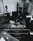 The Beatles Recording Reference Manual: My Bonnie Through Beatles for Sale: Volume 1