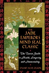 The Jade Emperor's Mind Seal Classic: The Taoist Guide to Health, Longevity, and Immortality Kindle Edition