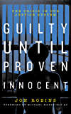 Guilty Until Proven Innocent: The Crisis in Our Justice System